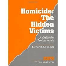 Homicide: A Resource for Professionals (Interpersonal Violence: The Practice Series) by Deborah Spungen (1997-11-26)