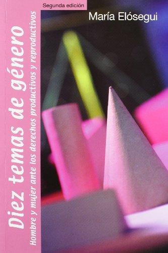 Diez temas de género: hombre y mujer ante los derechos productivos y reproductivos (10 temas) por María Elósegui Itxaso