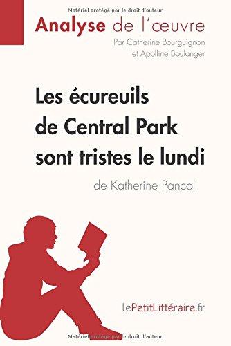 Les cureuils de Central Park sont tristes le lundi de Katherine Pancol (Analyse de l'oeuvre): Comprendre la littrature avec lePetitLittraire.fr