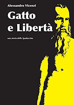 Gatto e Libertà (Storie dello Spadaccino Vol. 3) di [Vicenzi, Alessandro]
