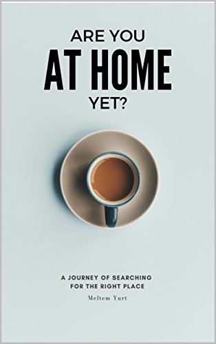 Are you at home yet?: A journey of searching for the right place (English Edition)