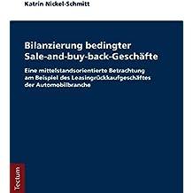 Bilanzierung bedingter Sale-and-buy-back-Geschäfte: Eine mittelstandsorientierte Betrachtung am Beispiel des Leasingrückkaufgeschäftes der ... Tectum-Verlag / Wirtschaftswissenschaften)