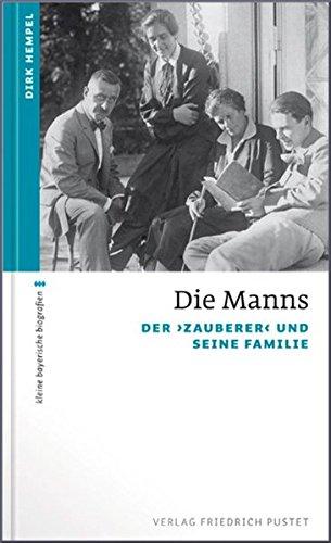 Die Manns: Der 'Zauberer' und seine Familie (kleine bayerische biografien)
