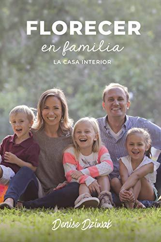 Florecer en familia: La casa interior por Denise Dziwak