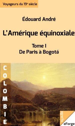 L'Amérique équinoxiale - De Paris à Bogotá (1877) par Édouard André