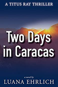 Book cover image for Two Days in Caracas: A Titus Ray Thriller, Volume 2