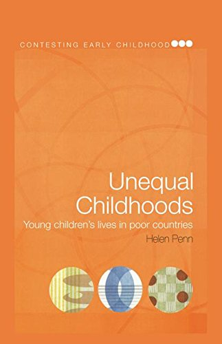 Unequal Childhoods: Young Children's Lives in Poor Countries: Children's Lives in Developing Countries (Contesting Early Childhood)
