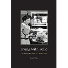 Living with Polio: The Epidemic and Its Survivors by Daniel J. Wilson (2007-08-15)