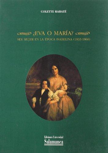 Eva o Maria?: Ser Mujer En La Epoca Isabelina 1833-1868/ Being Women in the Isabelina Age (Estudios Historicos & Geograficos) por Colette Rabate