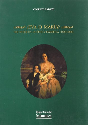 Descargar Libro ¿Eva o María? Ser mujer en la época Isabelina (1833-1868) (Estudios históricos y geográficos) de Colette Rabaté