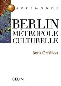 Berlin, métropole culturelle par Boris Gresillon