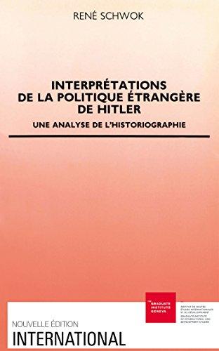 Interprétations de la politique étrangère d'Hitler: Une analyse de l'historiographie (International) par René Schwok