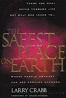 The Safest Place on Earth: Where People Connect and Are Forever Changed di [Crabb, Larry]