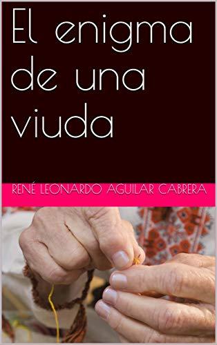 El enigma de una viuda por René Leonardo Aguilar Cabrera