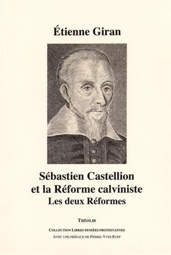 Sébastien Castellion et la Réforme calviniste : Les deux Réformes par Etienne Giran