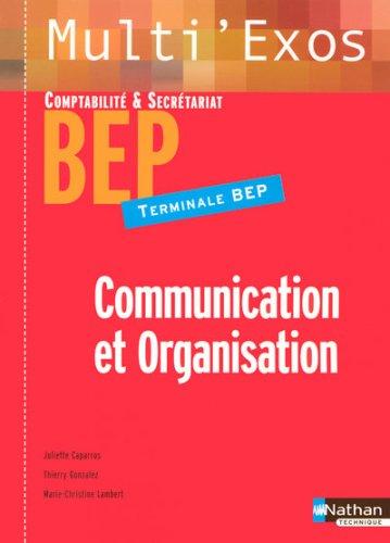 Communication et organisation Tle BEP Comptabilité et Secrétariat par Juliette Caparros, Thierry Gonzalez, Marie-Christine Lambert