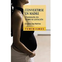 Convertirse en madre: Etnografía del tiempo de gestación (Feminismos)