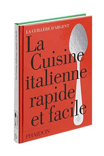 La cuisine italienne rapide et facile par L'école de cuisine italienne