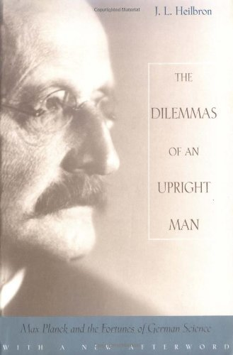 The Dilemmas of an Upright Man: Max Planck and the Fortunes of German Science by J. L. Heilbron (2000-09-01)