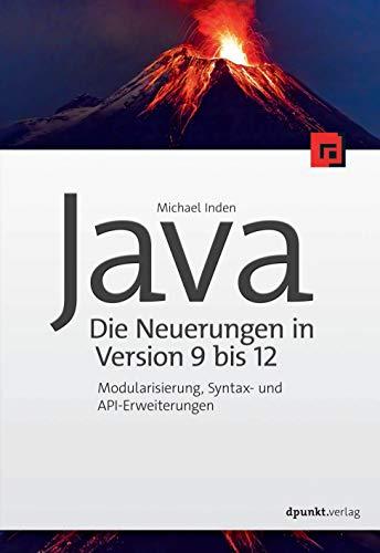 Java – die Neuerungen in Version 9 bis 12: Modularisierung, Syntax- und API-Erweiterungen par Michael Inden