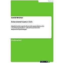 """Educational Games Kids: Qualitätssicherung bei Lernsoftwareprodukten des """"Nachmittagsmarktes"""" anhand akademischer Begutachtungskonzepte (German Edition)"""
