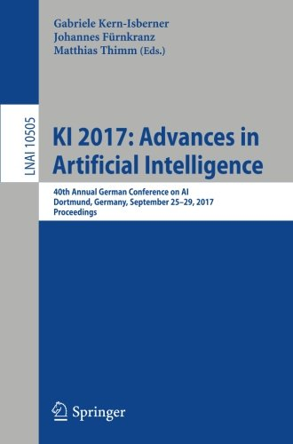 KI 2017: Advances in Artificial Intelligence: 40th Annual German Conference on AI, Dortmund, Germany, September 25-29, 2017, Proceedings (Lecture Notes in Computer Science, Band 10505)