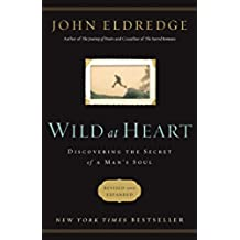Wild at Heart: Discovering the Secret of a Man's Soul (English Edition)
