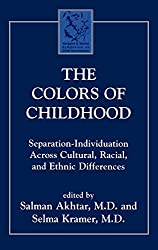 The Colors of Childhood: Separation-Individuation Across Cultural, Racial, and Ethnic Diversity (Margaret S. Mahler)