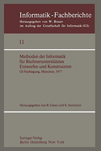 Methoden der Informatik für Rechnerunterstütztes Entwerfen und Konstruieren: GI-Fachtagung, München, 19-21. Oktober 1977 (Informatik-Fachberichte, Band 11)