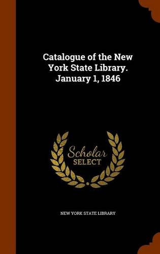 Catalogue of the New York State Library. January 1, 1846