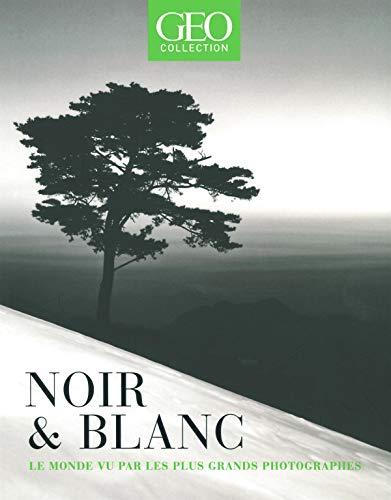 Noir & Blanc - Le monde vu par les plus grands photographes - GEO collection par Collectif