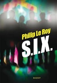 S.I.X. par Philip Le Roy