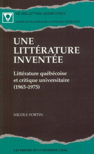 Litterature Inventee Litterature Quebecoise et Critique Universitaire 1965-1975