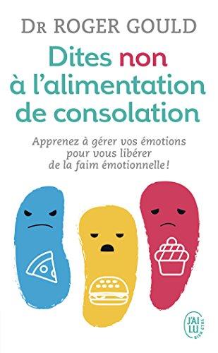 Dites non à l'alimentation de consolation : Apprenez à gérer vos émotions pour vous libérer de la faim émotionnelle par Roger Gould
