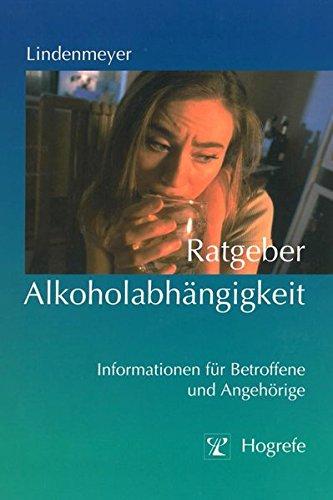 Ratgeber Alkoholabhängigkeit: Informationen für Betroffene und Angehörige (Ratgeber zur Reihe »Fortschritte der Psychotherapie«)