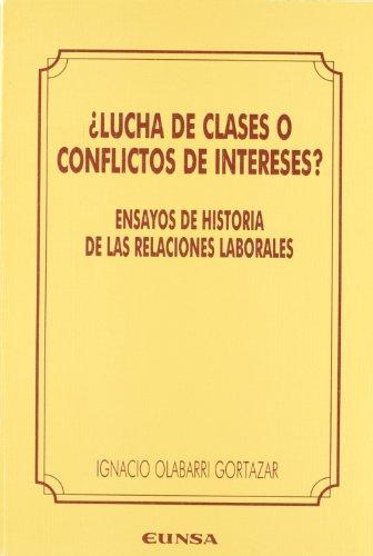 Lucha de clases o conflictos de intereses?: Ensayos de historia de las relaciones laborales (Colección histórica)