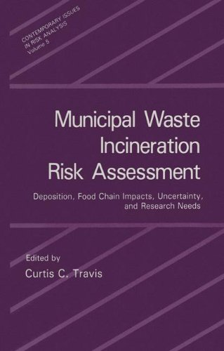 Municipal Waste Incineration Risk Assessment: Deposition, Food Chain Impacts, Uncertainty and Research Needs (Contemporary Issues in Risk Analysis)