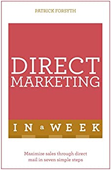 Direct Marketing In A Week: Maximize Sales Through Direct Mail In Seven Simple Steps (In a Week Business Books) (English Edition) von [Forsyth, Patrick]