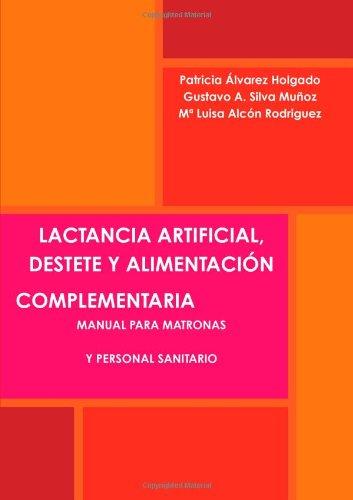 Lactancia Artificial, Destete Y Alimentacion Complementaria. Manual Para Matronas Y Personal Sanitario.