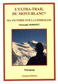 L'Ultra-Trail du Mont-Blanc, ma victoire sur la lombalgie par Christophe Morisset