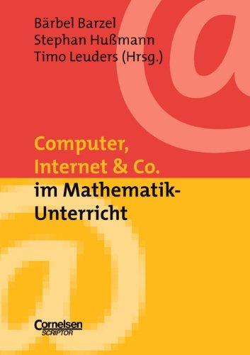 Neue Medien im Fachunterricht: Praxishilfen: Computer, Internet & Co. im Mathematik-Unterricht