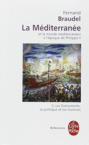 La Méditerranée et le monde méditerranéen à l'époque de Philippe II, Tome 3 : Les evenements, la politique et les hommes