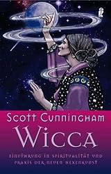 Wicca: Einführung in die Spiritualität und Praxis der Neuen Hexenkunst