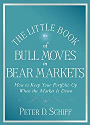The Little Book of Bull Moves in Bear Markets: How to Keep Your Portfolio Up When the Market is Down (Little Books. Big Profits) by Peter D. Schiff (26-Sep-2008) Hardcover
