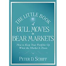 [(The Little Book of Bull Moves in Bear Markets: How to Keep Your Portfolio Up When the Market is Down)] [by: Peter D. Schiff]