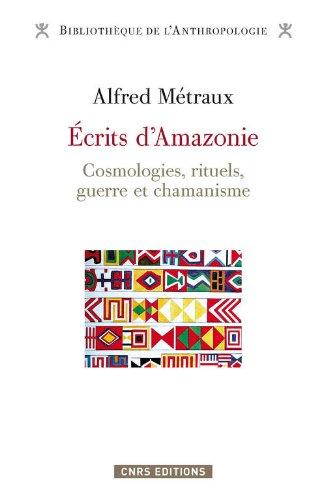 Ecrits d'Amazonie. Cosmologies, rituels, guerre et chamanisme