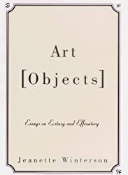 Art Objects: Essays on Ecstasy and Effrontery by Jeanette Winterson (1996-01-23)