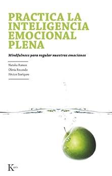 PRACTICA LA INTELIGENCIA EMOCIONAL PLENA: Mindfulness para