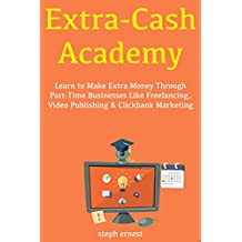 Extra Cash Academy: Learn to Make Extra Money Through Part-Time Businesses Like Freelancing, Video Publishing & Clickbank Marketing (English Edition)