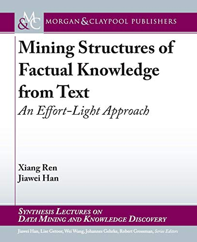 Mining Structures of Factual Knowledge from Text: An Effort-Light Approach (Synthesis Lectures on Data Mining and Knowledge Discovery) -